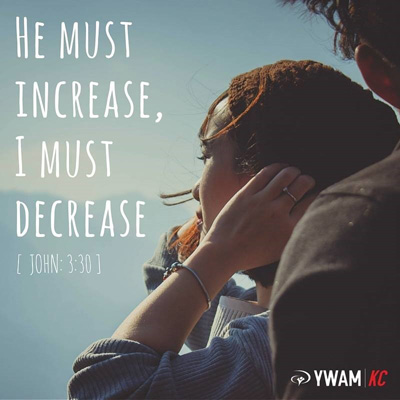 He Must Increase I Must Decrease